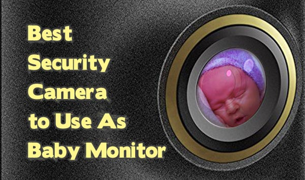 Best Security Camera to Use As Baby Monitor